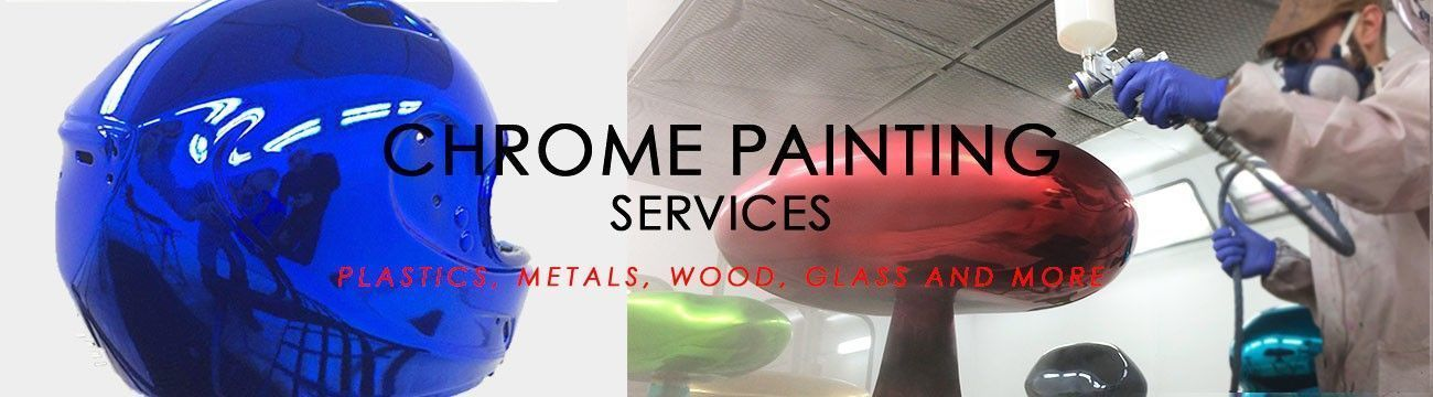 Chrome Painting Services for objects of plastic, metal, wood, glass and more